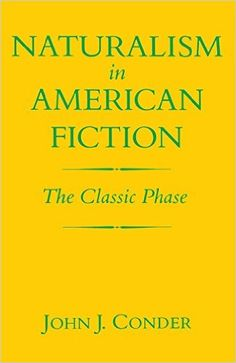 Naturalism in American fiction : the classic phase / John J. Conder. -- Lexington : University Press of Kentucky, 2014 en http://absysnet.bbtk.ull.es/cgi-bin/abnetopac?TITN=542743