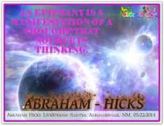 An epiphany is a manifestation of a thought that Source is thinking. *Abraham-Hicks Quotes (AHQ2089) #workshop #source