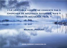 « Le véritable voyage ne consiste pas à chercher de nouveaux paysages, mais à avoir de nouveaux yeux. » Marcel Proust Marcel Proust, Reiki, Coaching, Weather, Movie Posters, Inspirational Quotes, Baby Newborn, Paisajes, Eyes