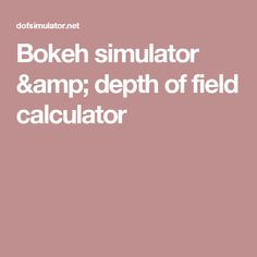 Bokeh simulator & depth of field calculator