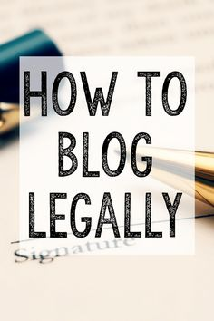 How to Blog Legally --- One of the many wonderful things about blogging is that you don't need any previous experience or education to do it. You just dive in and go.  Unfortunately, it's also the cause of a lot of problems.