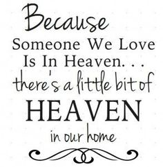 Because someone we love is in heaven there's a little bit of heaven in our home: