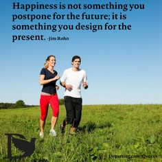Happiness is not something you postpone for the future; it is something you design for the present. - Jim Rohn #Hope #Inspiration