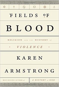 Fields of Blood: Religion and the History of Violence: Karen Armstrong…