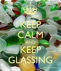 Keep Calm and Keep Glassing by Sea Glass Visions by SeaGlassJewelryatSeaGlassVisions, via Flickr