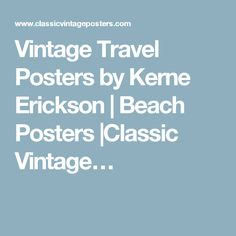 Vintage Travel Posters by Kerne Erickson | Beach Posters |Classic Vintage…