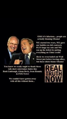 George Bush Cheney fox news blame Obama racist gullible dumbass republicans deficit clinton surplus wars China debt wall street bailout Religion, Lol, Right Wing, Thats The Way, Republican Party, Before Us, Social Issues, In This World, It Hurts
