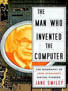 The Man Who Invented the Computer  http://www.bogpriser.dk/q--The-Man-Who-Invented-the-Computer/    Skrevet af: Jane Smiley