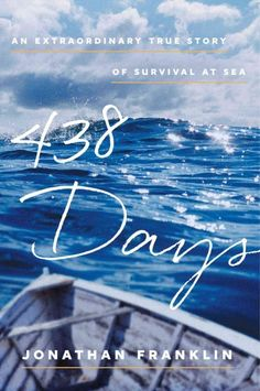 438 Days: an Extraordinary True Story of Survival at Sea, by Jonathan Franklin; TRUE ADVENTURE/SURVIVAL -- RML STAFF PICK (Elizabeth)