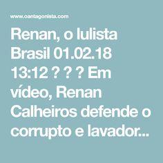 """Renan, o lulista Brasil  01.02.18 13:12    Em vídeo, Renan Calheiros defende o corrupto e lavador de dinheiro Lula:  """"Lula foi condenado sem provas e a repercussão no mundo depõe contra o país"""", diz o oportunista que quer garantir o foro privilegiado na próxima eleição, associando-se a Lula no pobre imaginário político alagoano.  O que depõe contra o país são as investigações contra Renan paradas no Supremo."""