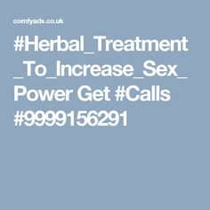 #Herbal_Treatment_To_Increase_Sex_Power Get #Calls  #9999156291