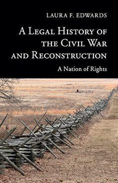 A Legal History of the Civil War and Reconstruction: A Nation of Rights (New Histories of American Law) by Laura F. Edwards KF366 .E318 2015