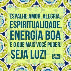 """""""Espalhe coisas boas porque a gente merece e o mundo precisa. Espalhe amor, alegria, espiritualidade, energia boa e o que mais você puder. Seja luz!"""" ByNina #frases #espiritualidade #energiaboa #luz #namaste #bynina #instabynina"""
