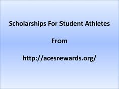 Student Athlete Scholarship  Aces rewards encourage the athletic achievements of students athletes who are entering in any undergraduate degree program. We also awards to promote and facilitate the athletic achievements.