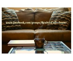 Check out our new Facebook group, Readers Coffeehouse.