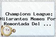 http://tecnoautos.com/wp-content/uploads/imagenes/tendencias/thumbs/champions-league-hilarantes-memes-por-remontada-del.jpg UEFA Champions League. Champions League: hilarantes memes por remontada del ..., Enlaces, Imágenes, Videos y Tweets - http://tecnoautos.com/actualidad/uefa-champions-league-champions-league-hilarantes-memes-por-remontada-del/