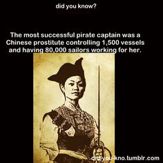 Ching Shih was a former chinese prostitute controlling 1500 vessels and having 80000 sailors working for her