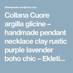 Collana Cuore argilla glicine – handmade pendant necklace clay rustic purple lavender boho chic – Ekletic Jewels