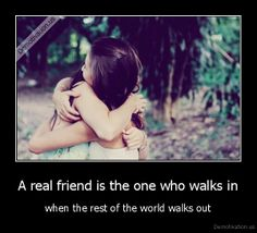 real friends | real friend is the one who walks in - when the rest of the world ...