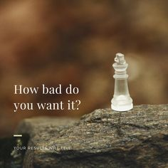 How Bad Do You Want It? motivational quote. words to live by.