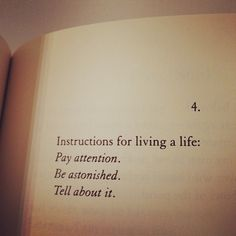 """Mary Oliver's instructions for living a life. From her poem """"Sometimes,"""" found in the collection Red Bird. """"5. Two or three times in my life I discovered love. Each time it seemed to solve..."""