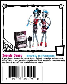 "Meolowdy and Purrsephone Zombie Shake Monster High Dolls 2-Pack - They are twin werecats. Both have dark gray fur. Purrphone's hair is predominantly black with a single white streak, and Meowlody's is predominantly white with a single white strand. The pair have a ""mirror"" theme running through their design with Meowlody having stripes on her right side, and Purrsephone's stripes on her left. Their dolls have tails that are curved to form a heart shape when they are placed side by side."