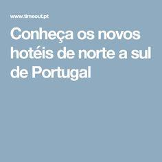 Conheça os novos hotéis de norte a sul de Portugal