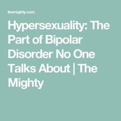 Hypersexuality: The Part of Bipolar Disorder No One Talks About | The Mighty