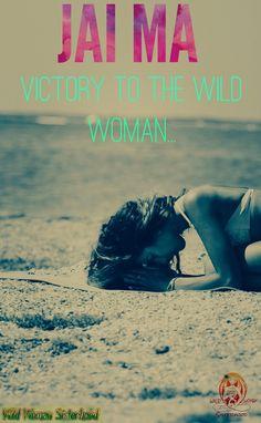 Jai Ma - Victory to the Wild Woman.. ॐ WILD WOMAN SISTERHOOD ॐ