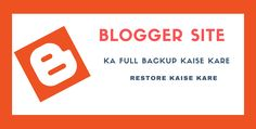 Blogger Site ka Backup and Restore Kaise Kare?