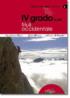 IV GRADO e più - FRIULI OCCIDENTALE  78 vie d'ambiente e sportive in: Duranno, Cima dei Preti, Monfalconi, Spalti di Toro, Cridola, Pramaggiore, Brentoni, Clap, Siera, Creta Forata, Peralba, Chiadenis, Avanza, Coglians, Chianevate, Monte Croce Carnico  www.ideamontagna.it/librimontagna/libro-alpinismo-montagna.asp?cod=18