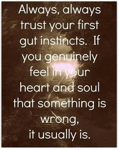 Always trust ~~ your instincts...