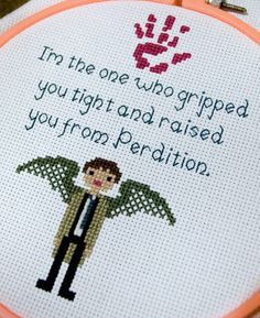 Supernatural Cas cross stitch.  I'm the one who gripped you tight and raised you from Perdition..