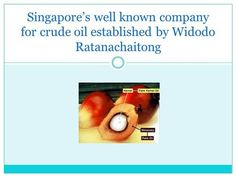 Singapore's well known company for crude oil established by Widodo Rat by via authorSTREAM Palm Oil Benefits, Crude Oil, Rat, Singapore, Wellness, Food, Essen, Rats, Meals