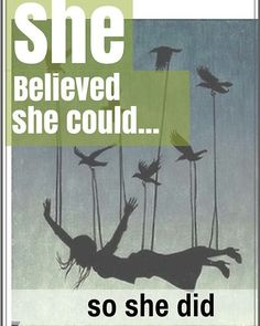 She believed she could...so she did.