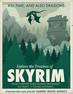 Kill time and also dragons: Explore the province of Skyrim! Wha'ts better than killing dragons? Oh right. fucking nothing...
