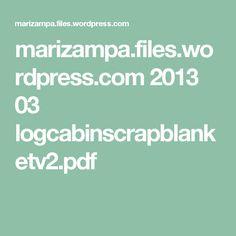 marizampa.files.wordpress.com 2013 03 logcabinscrapblanketv2.pdf