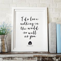 I Do Love Nothing in the World So Well as You http://www.notonthehighstreet.com/themotivatedtype/product/shakespeare-love-quote-typography-print @notonthehighst #notonthehighstreet