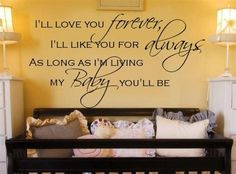"""""""i'll love you forever, i'll like you for always, as long as i'm living my baby you'll be."""""""