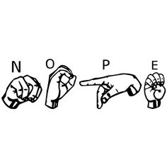 'Nope, American Sign Language' by Anna Dreams_Art Nope in American Sign Language, teeshirt, fun, Simple Sign Language, Sign Language Phrases, Sign Language Alphabet, Learn Sign Language, American Sign Language, Funny Phone Wallpaper, Mood Wallpaper, Asl Signs, Dream Art