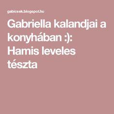 Gabriella kalandjai a konyhában :): Hamis leveles tészta