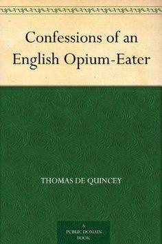 Confessions of an English Opium-Eater, http://www.amazon.com/dp/B004TS31Y6/ref=cm_sw_r_pi_awdm_bgLjub19FRS92