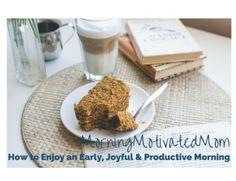 How to Enjoy an Early, Joyful, Productive Morning
