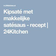 Kipsaté met makkelijke satésaus - recept   24Kitchen Turmeric