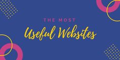 The 101 Most Useful Websites on the Internet is a frequently updated list of lesser-known but wonderful websites and cool web apps that will make smarter.
