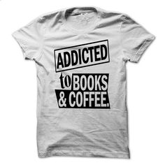 Addicted to Books and Coffee! - #retro t shirts #white shirts. CHECK PRICE => https://www.sunfrog.com/Hobby/Addicted-to-Books-and-Coffee-7520996-Guys.html?60505