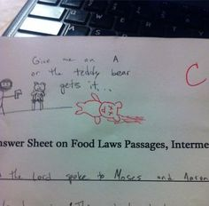 Give me an A or the Teddy Bear gets it...