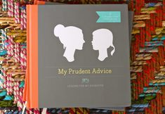 """My Prudent Advice"" a journal from mother to daughter, has questions and advice that you fill out."