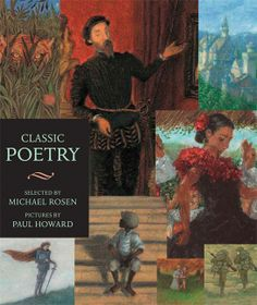 Classic Poetry, edited by Michael Rosen. This illustrated collection of classic poetry includes 9 of the poems cited as text exemplars. HC 9781564028907 / PB 9780763642105 Grades 5 & up Michael Rosen, Classic Poems, Poetry Anthology, Good Introduction, Poetry Month, Literary Criticism, Poetry Books, Children's Literature, Arts And Entertainment