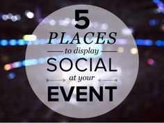 The 5 Places to Display Social Media at Events by Postano via slideshare